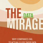 Marketing and data analytics. Book cover: The Data Mirage: Why Companies Fail to Actually Use Their Data by Ruben Urgarte